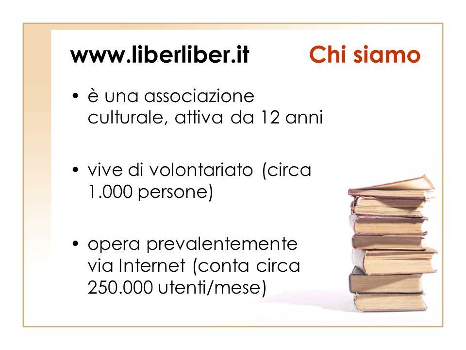 www.liberliber.itChi siamo è una associazione culturale, attiva da 12 anni vive di volontariato (circa 1.000 persone) opera prevalentemente via Internet (conta circa 250.000 utenti/mese)