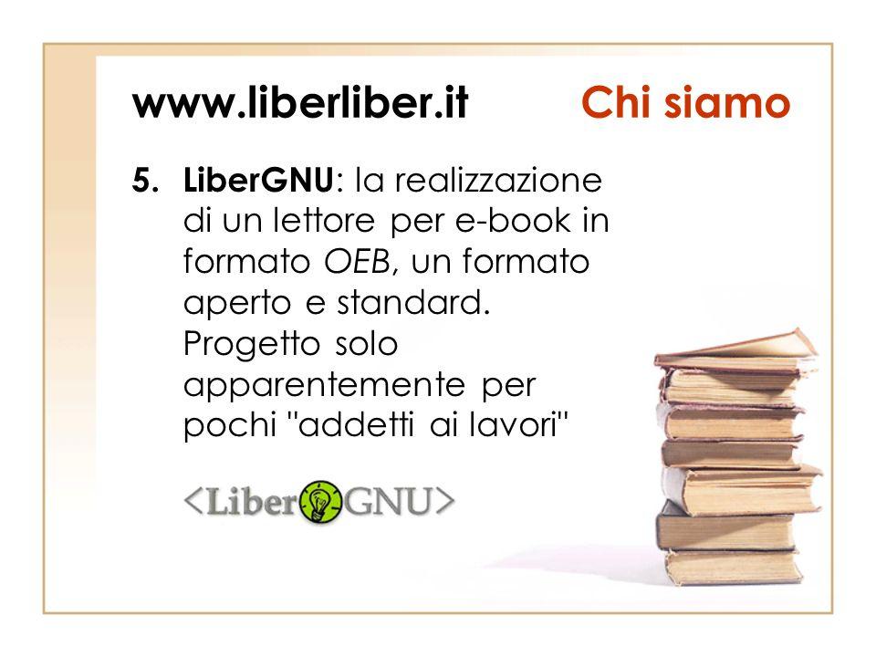 www.liberliber.itChi siamo 5.LiberGNU : la realizzazione di un lettore per e-book in formato OEB, un formato aperto e standard.