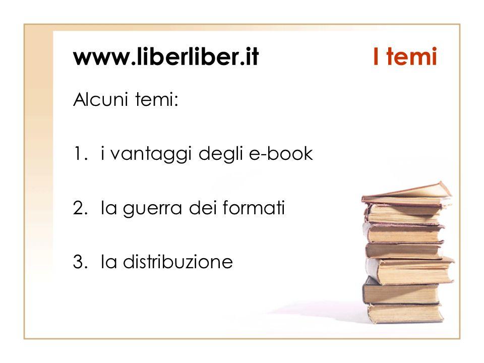 www.liberliber.itI temi Alcuni temi: 1.i vantaggi degli e-book 2.la guerra dei formati 3.la distribuzione