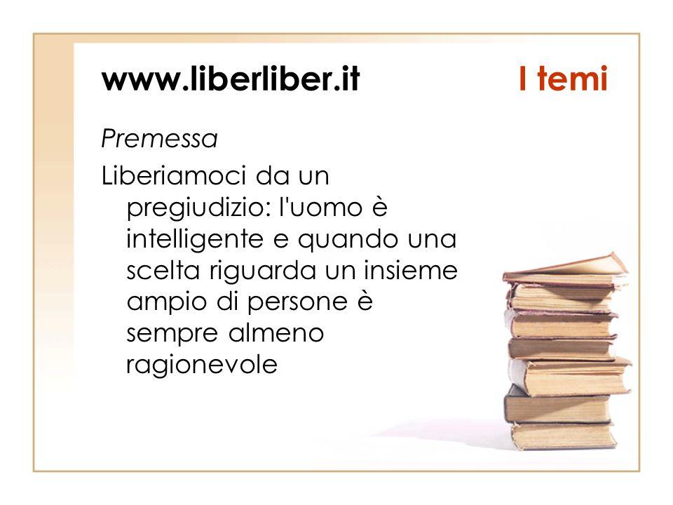 www.liberliber.itI temi Premessa Liberiamoci da un pregiudizio: l uomo è intelligente e quando una scelta riguarda un insieme ampio di persone è sempre almeno ragionevole
