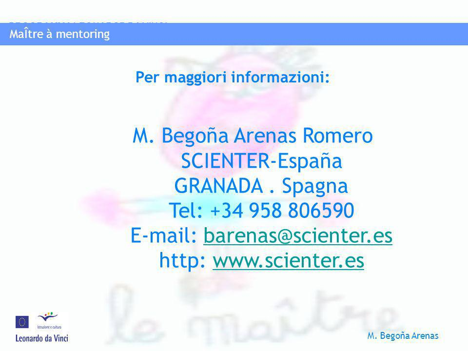 MaÎtre à mentoring PROGRAMMA LEONAROD DA VINCI M. Begoña Arenas MaÎtre à mentoring M. Begoña Arenas Romero SCIENTER-España GRANADA. Spagna Tel: +34 95