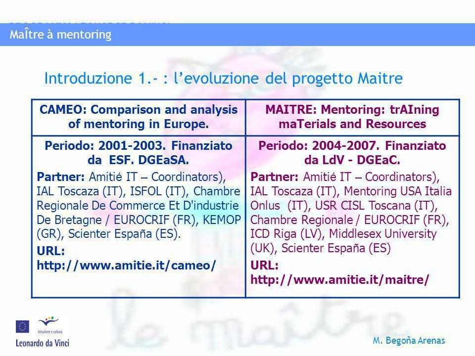 MaÎtre à mentoring PROGRAMMA LEONAROD DA VINCI M. Begoña Arenas MaÎtre à mentoring Introduzione 1.- : levoluzione del progetto Maitre CAMEO: Compariso