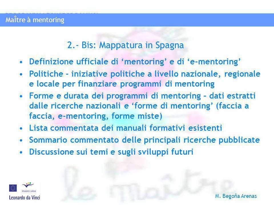 MaÎtre à mentoring PROGRAMMA LEONAROD DA VINCI M. Begoña Arenas MaÎtre à mentoring Definizione ufficiale di mentoring e di e-mentoring Politiche - ini