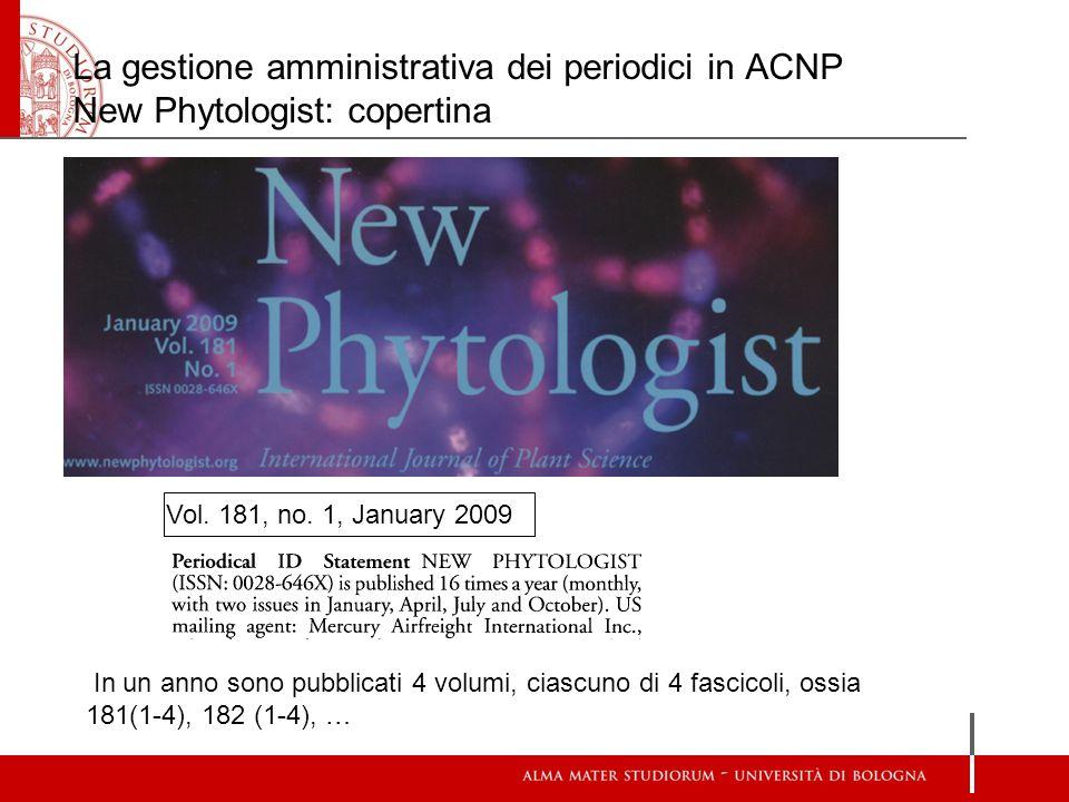 La gestione amministrativa dei periodici in ACNP New Phytologist: copertina Vol. 181, no. 1, January 2009 In un anno sono pubblicati 4 volumi, ciascun