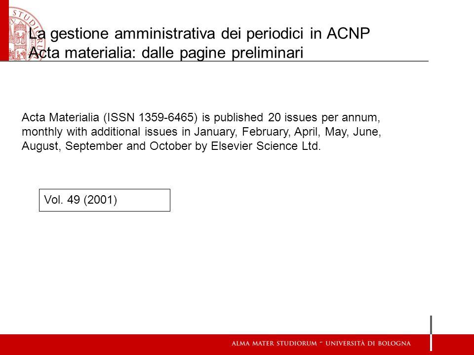 La gestione amministrativa dei periodici in ACNP Acta materialia: dalle pagine preliminari Acta Materialia (ISSN 1359-6465) is published 20 issues per