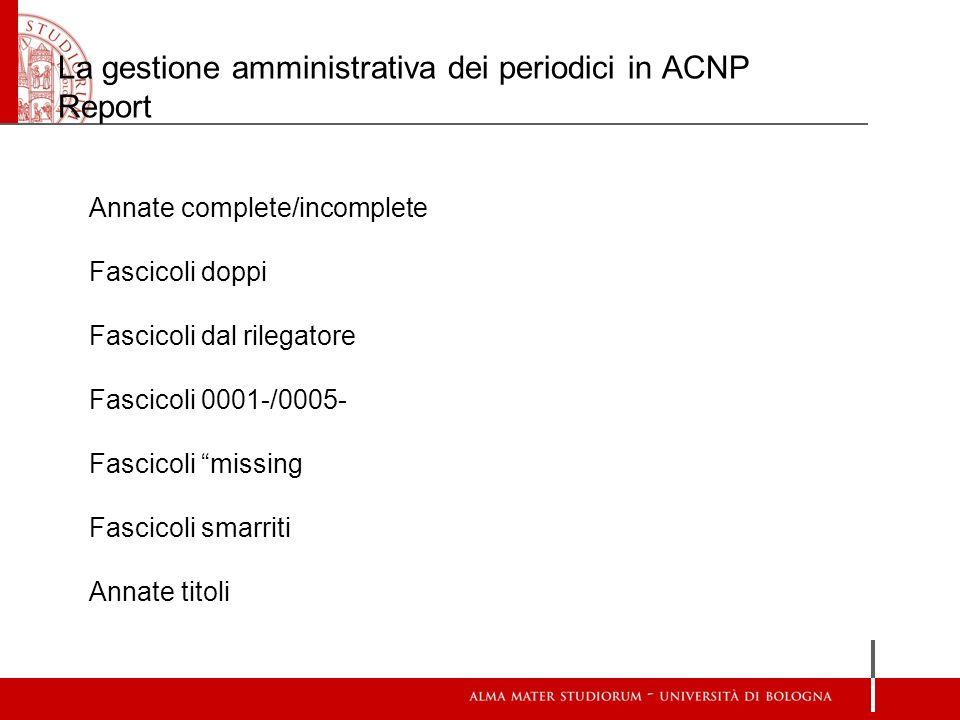 La gestione amministrativa dei periodici in ACNP Report Annate complete/incomplete Fascicoli doppi Fascicoli dal rilegatore Fascicoli 0001-/0005- Fasc