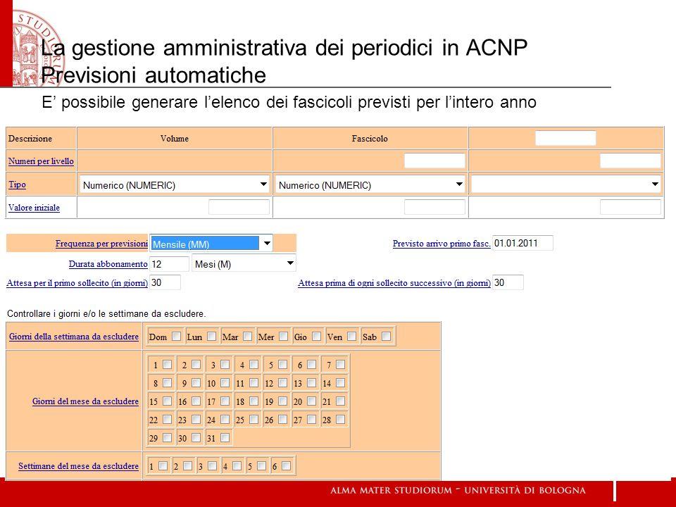 La gestione amministrativa dei periodici in ACNP Previsioni automatiche E possibile generare lelenco dei fascicoli previsti per lintero anno