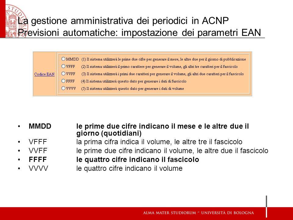 La gestione amministrativa dei periodici in ACNP Previsioni automatiche: impostazione dei parametri EAN MMDDle prime due cifre indicano il mese e le a