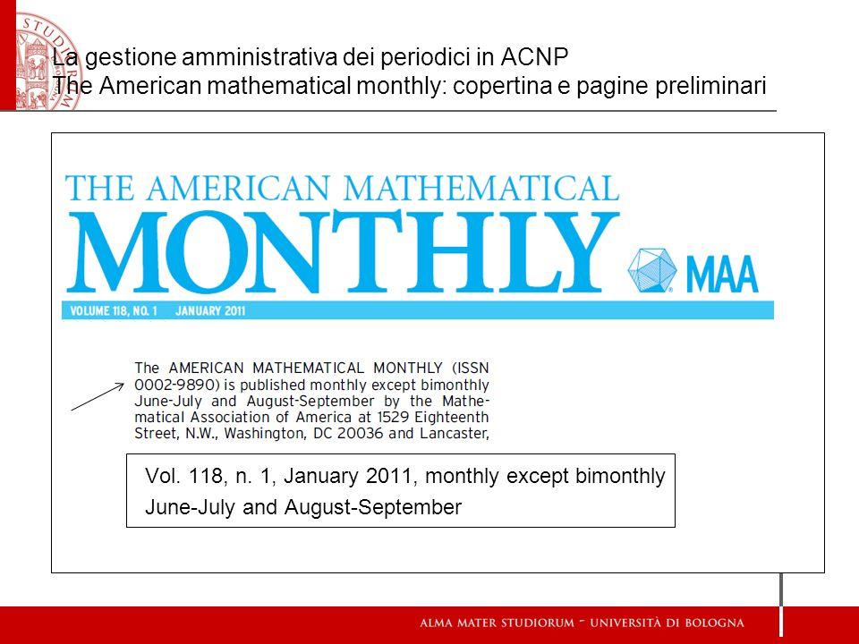 La gestione amministrativa dei periodici in ACNP The American mathematical monthly: copertina e pagine preliminari Vol. 118, n. 1, January 2011, month