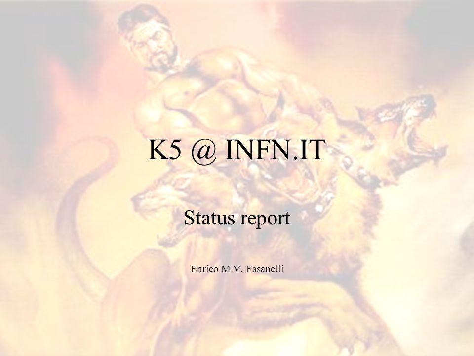 K5 @ INFN.IT Status report Enrico M.V. Fasanelli