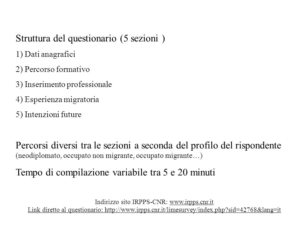 Indirizzo sito IRPPS-CNR: www.irpps.cnr.it Link diretto al questionario: http://www.irpps.cnr.it/limesurvey/index.php?sid=42768&lang=it Struttura del
