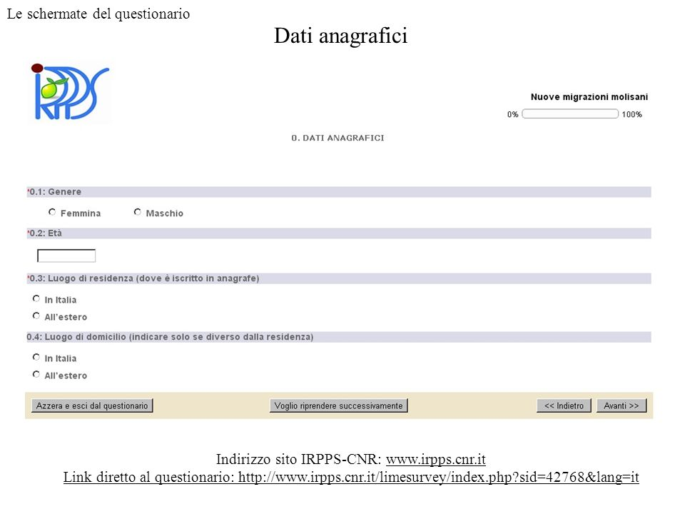 Dati anagrafici Indirizzo sito IRPPS-CNR: www.irpps.cnr.it Link diretto al questionario: http://www.irpps.cnr.it/limesurvey/index.php?sid=42768&lang=i