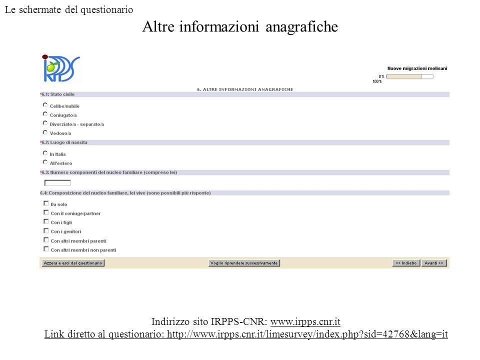 Altre informazioni anagrafiche Indirizzo sito IRPPS-CNR: www.irpps.cnr.it Link diretto al questionario: http://www.irpps.cnr.it/limesurvey/index.php?s