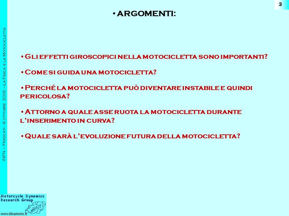 www.dinamoto.it INFN – Frascati - 6 ottobre 2005 –La Fisica e la Motocicletta 3 Gli effetti giroscopici nella motocicletta sono importanti.