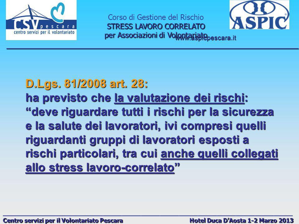 www.aspicpescara.it _______________________________________________________________________________ Corso di Gestione del Rischio STRESS LAVORO CORRELATO per Associazioni di Volontariato ______________________________________________ Centro servizi per il Volontariato Pescara Hotel Duca DAosta 1-2 Marzo 2013 STRESS: Una risposta fisiologica e psicologica complessa ad una serie eterogenea di stimoli fisici, biologici o psicosociali, interni od esterni allorganismo Si tratta quindi di una reazione adattativa
