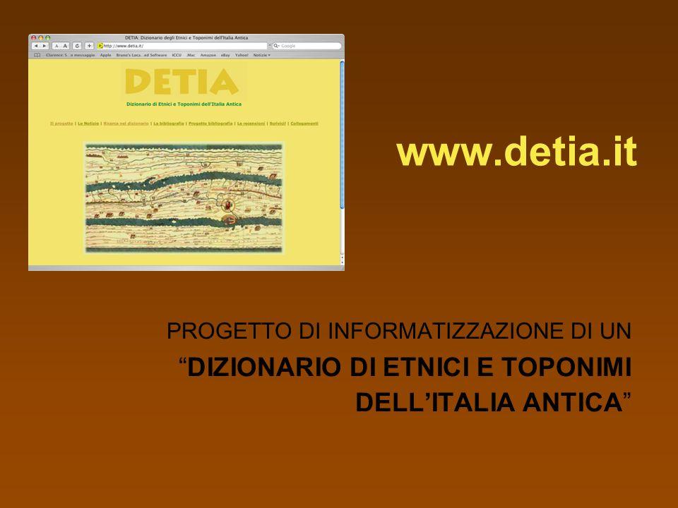 www.detia.it PROGETTO DI INFORMATIZZAZIONE DI UN DIZIONARIO DI ETNICI E TOPONIMI DELLITALIA ANTICA PROGETTO DI INFORMATIZZAZIONE DI UN DIZIONARIO DI ETNICI E TOPONIMI DELLITALIA ANTICA
