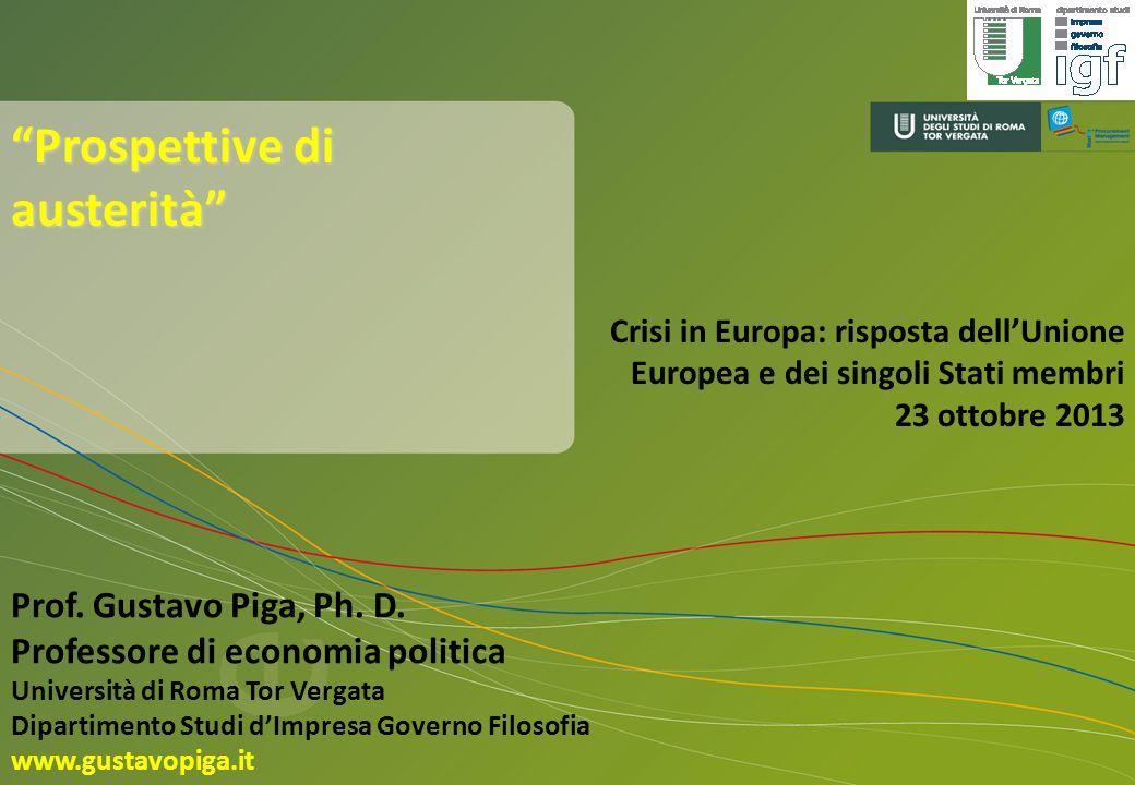 1 Prospettive di austerità Prof. Gustavo Piga, Ph. D. Professore di economia politica Università di Roma Tor Vergata Dipartimento Studi dImpresa Gover