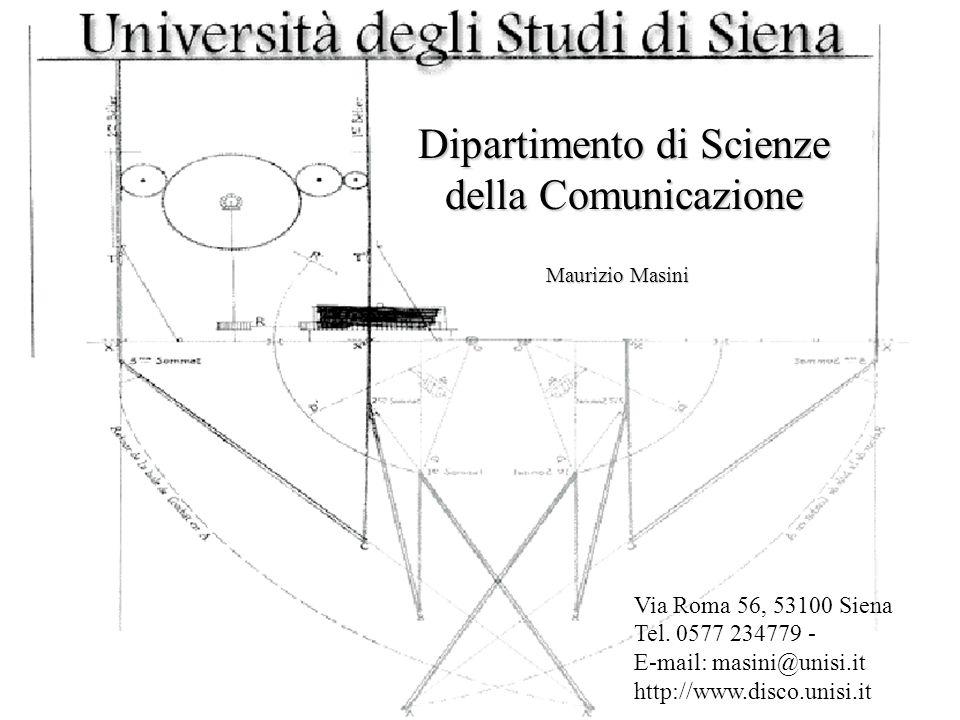 Dipartimento di Scienze della Comunicazione Maurizio Masini Via Roma 56, 53100 Siena Tel. 0577 234779 - E-mail: masini@unisi.it http://www.disco.unisi