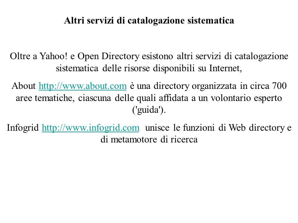 Altri servizi di catalogazione sistematica Oltre a Yahoo! e Open Directory esistono altri servizi di catalogazione sistematica delle risorse disponibi