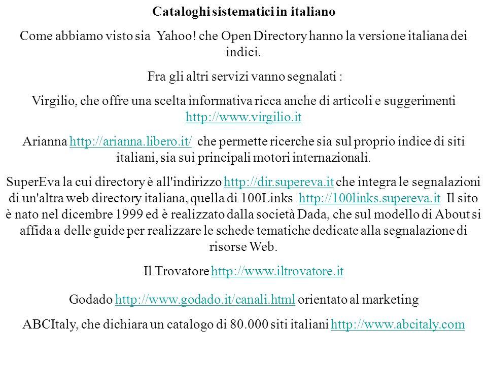 Cataloghi sistematici in italiano Come abbiamo visto sia Yahoo! che Open Directory hanno la versione italiana dei indici. Fra gli altri servizi vanno