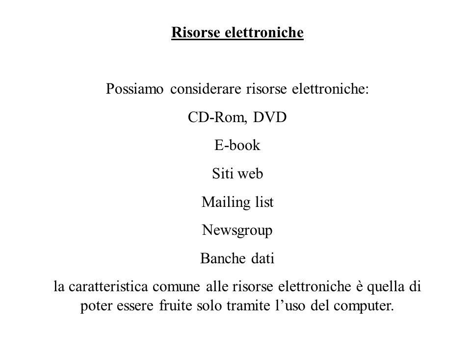 Risorse elettroniche ad accesso locale (REL) (CD-Rom, DVD) grande capacità di memorizzazione, ridotto ingombro, riproducibilità infinita senza perdita di qualità, protezione anticopia, non fruibili a distanza Risorse elettroniche ad acceso remoto (RER) (banche dati, e-book, siti web, enciclopedie (wikipedia) Accessibili tramite rete, vincolate dalla larghezza di banda, autorevolezza, attualità del contenuto http://www.burioni.it/forum/ http://www.cenfor.net/ http://deanet.it
