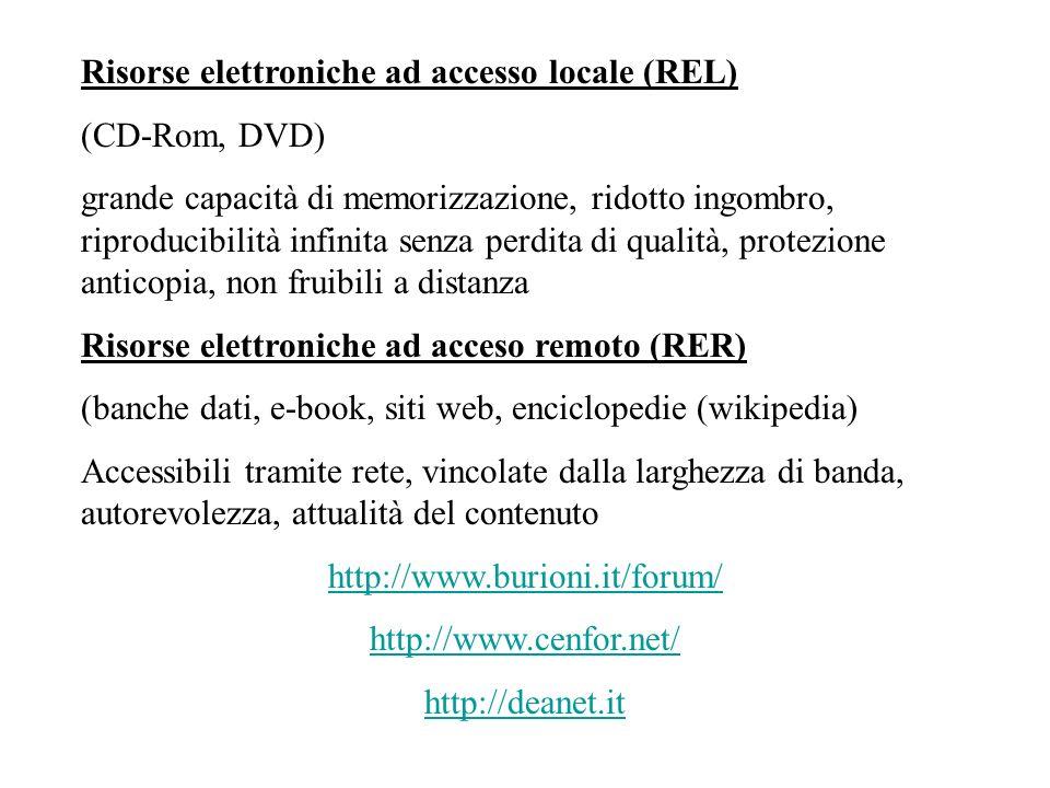 Risorse elettroniche ad accesso locale (REL) (CD-Rom, DVD) grande capacità di memorizzazione, ridotto ingombro, riproducibilità infinita senza perdita