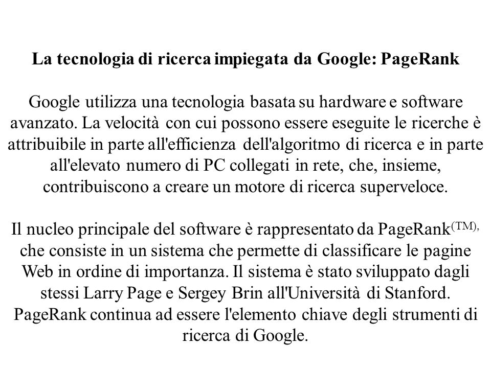 La tecnologia di ricerca impiegata da Google: PageRank Google utilizza una tecnologia basata su hardware e software avanzato. La velocità con cui poss