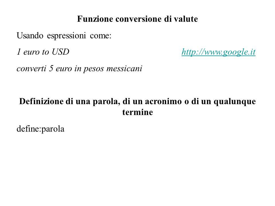 Funzione conversione di valute Usando espressioni come: 1 euro to USDhttp://www.google.ithttp://www.google.it converti 5 euro in pesos messicani Defin