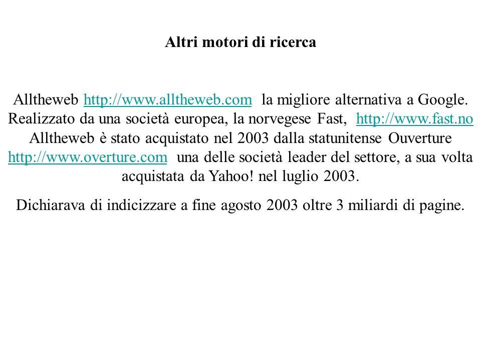Altri motori di ricerca Alltheweb http://www.alltheweb.com la migliore alternativa a Google. Realizzato da una società europea, la norvegese Fast, htt