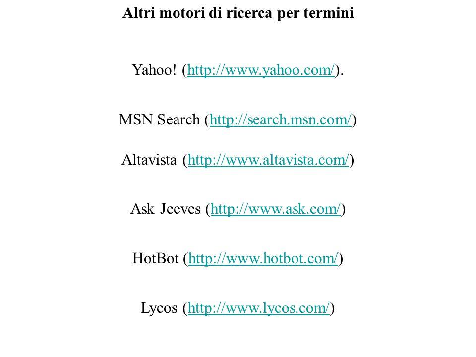 Altri motori di ricerca per termini Yahoo! (http://www.yahoo.com/).http://www.yahoo.com/ MSN Search (http://search.msn.com/)http://search.msn.com/ Alt