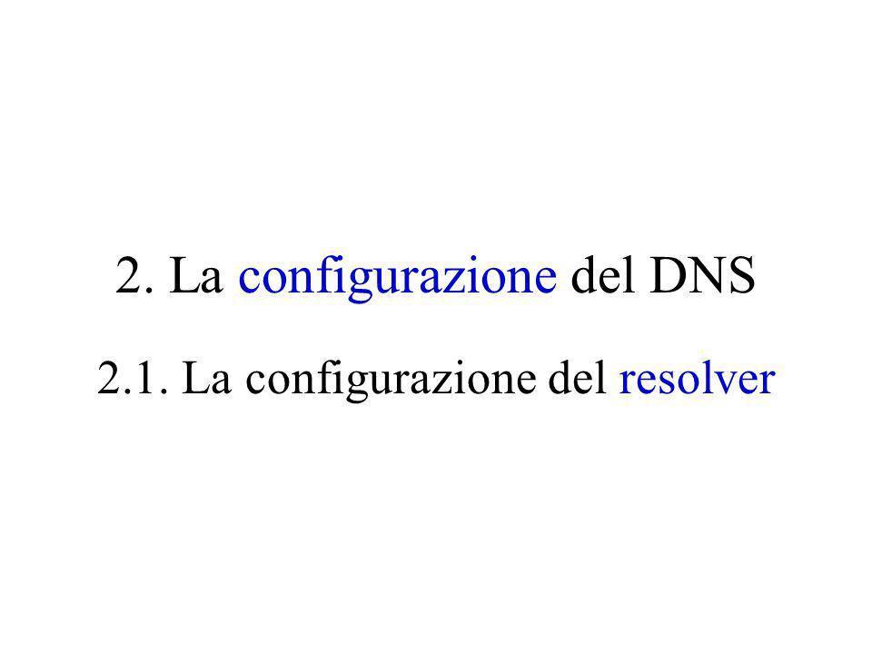 2. La configurazione del DNS 2.1. La configurazione del resolver