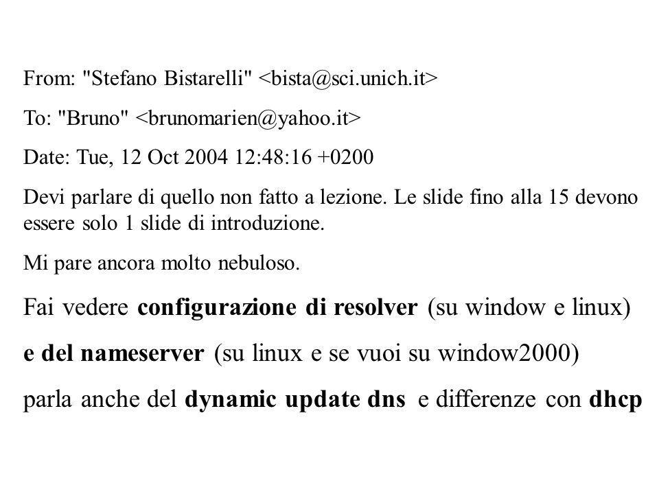 Esempio domain alei.it /* identifica il nome del dominio a cui appartiene la propria macchina e il server dns.alei.it */ nameserver 172.18.9.1 /* Indirizzo IP del DNS primario */ nameserver 172.2.0.1 /* Indirizzo IP di un eventuale DNS secondario */ search alei.com alei.org alei.net /* elenca domini che vengono aggiunti a nomi di host per ricerche DNS.