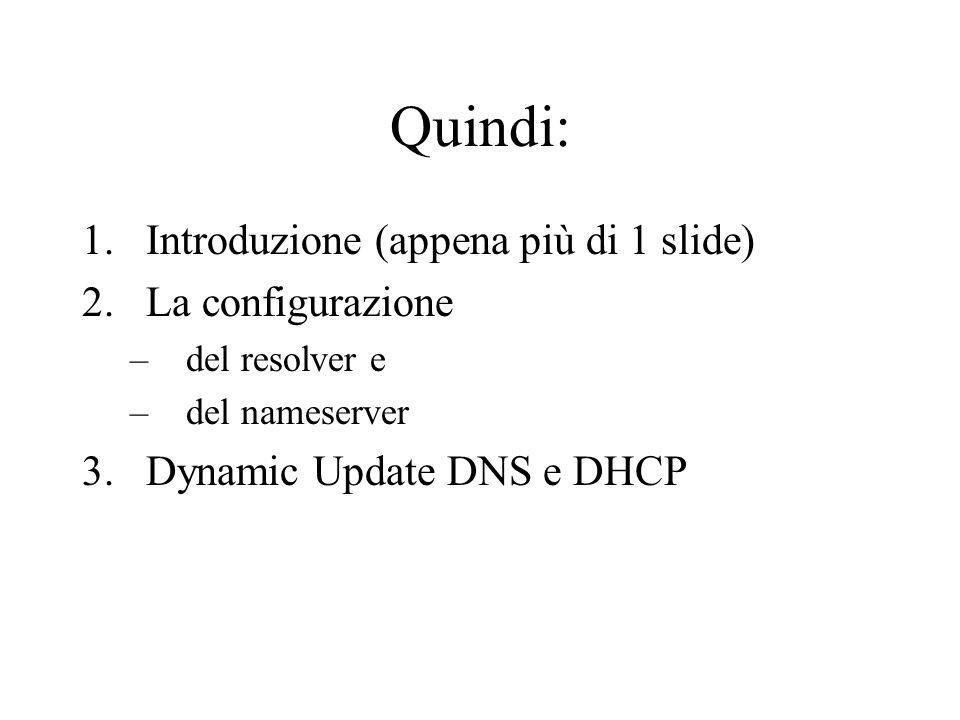 Limportanza del nome della zona nella voce zone nomedellazona {....} nel file named.conf per i file di zona: @ (valore di default) $ ORIGIN (valore di default) nomi non assoluti (non finiscono con un punto!!!) Dopo il nome della zona si può anche inserire la classe della zona che di solito è IN e viene spesso ommesso Esempio: zone esempio.com IN {type master; file esempio.com.db; }; Configurazione DNS > Nameserver > Linux > named.conf > zone