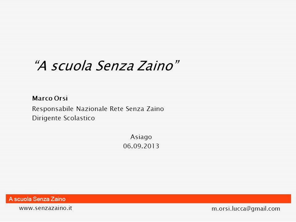 www.senzazaino.it m.orsi.lucca@gmail.com A scuola Senza Zaino Marco Orsi Responsabile Nazionale Rete Senza Zaino Dirigente Scolastico Asiago 06.09.201