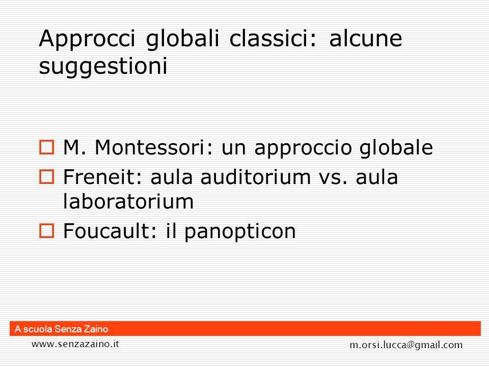 www.senzazaino.it m.orsi.lucca@gmail.com A scuola Senza Zaino Approcci globali classici: alcune suggestioni M. Montessori: un approccio globale Frenei