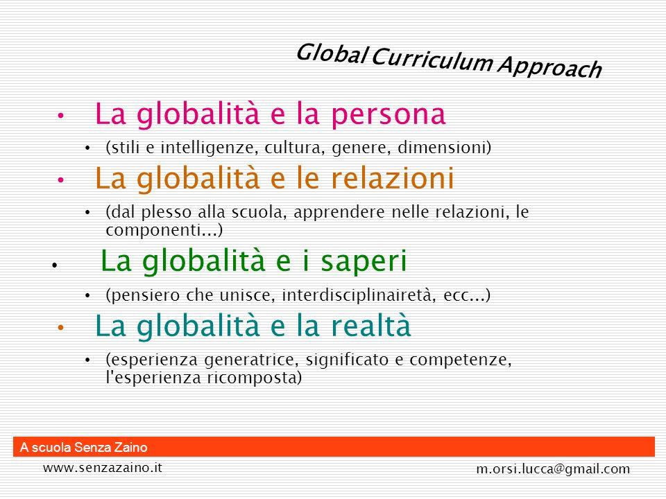 www.senzazaino.it m.orsi.lucca@gmail.com A scuola Senza Zaino Global Curriculum Approach La globalità e la persona (stili e intelligenze, cultura, gen