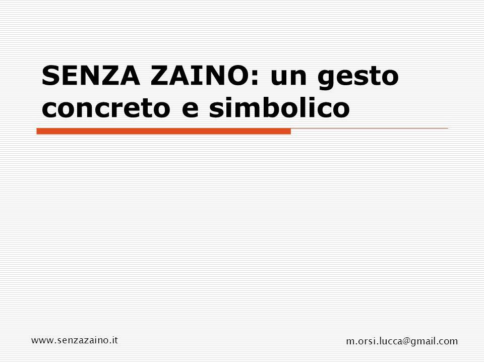 www.senzazaino.it m.orsi.lucca@gmail.com A scuola Senza Zaino Utilizzo di una cartellina leggera: le scuole vengono arredate in modo funzionale e attrezzate con materiali didattici avanzati Togliere lo zaino un gesto reale www.senzazaino.it