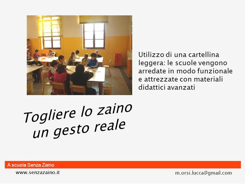 www.senzazaino.it m.orsi.lucca@gmail.com A scuola Senza Zaino Utilizzo di una cartellina leggera: le scuole vengono arredate in modo funzionale e attr