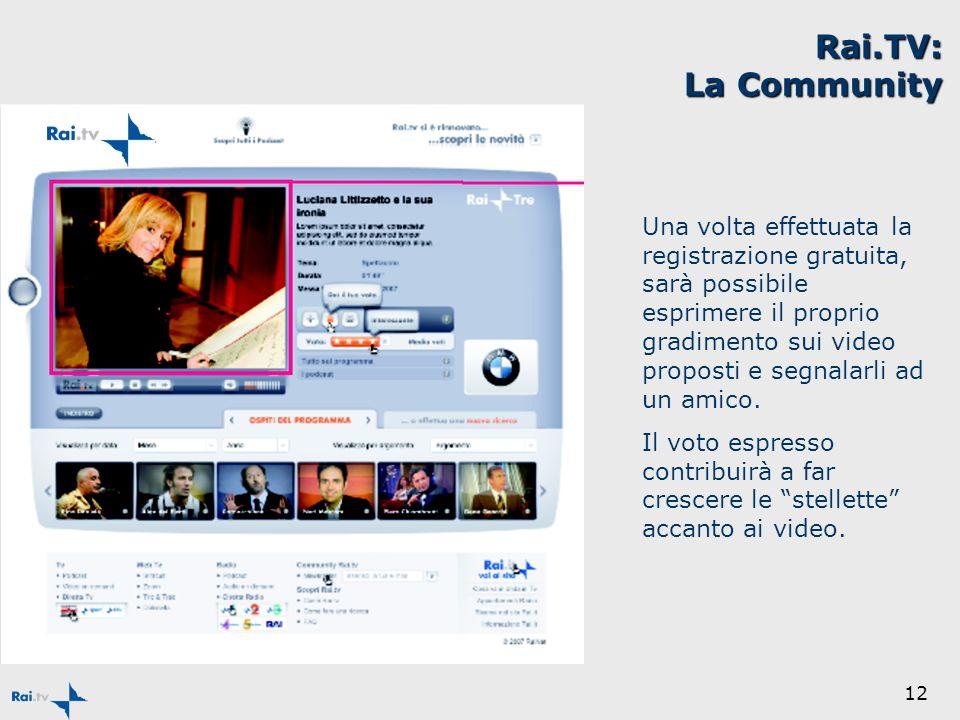 12 Rai.TV: La Community Una volta effettuata la registrazione gratuita, sarà possibile esprimere il proprio gradimento sui video proposti e segnalarli ad un amico.