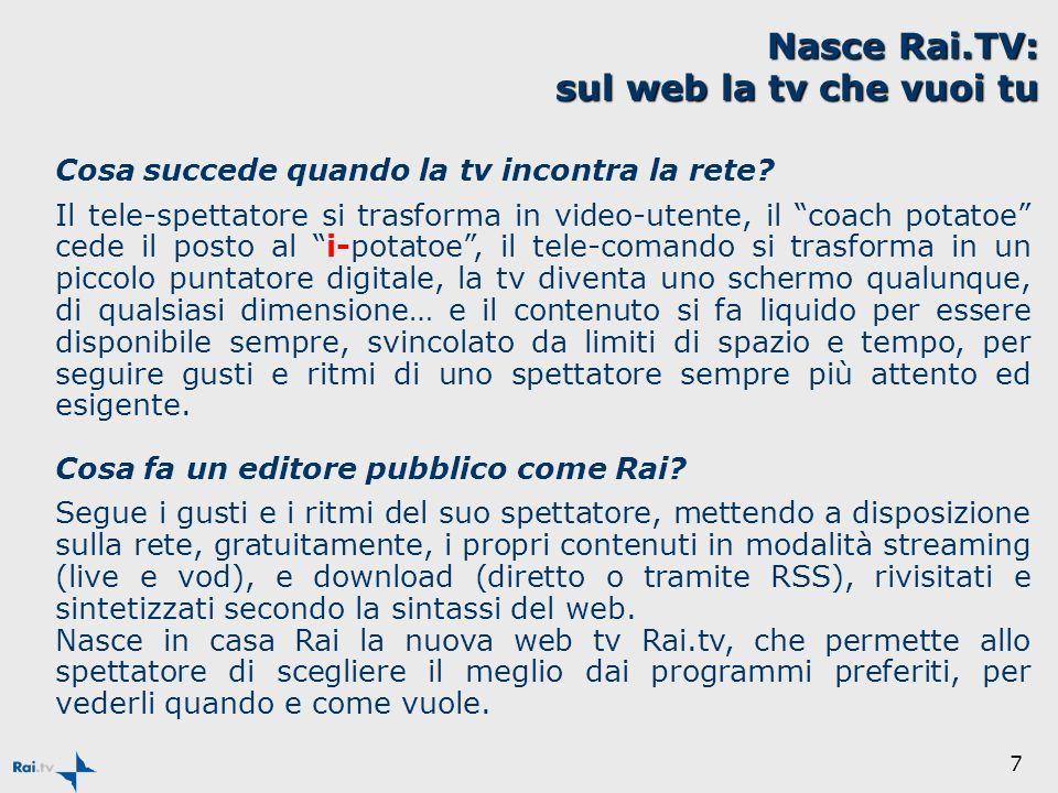 7 Nasce Rai.TV: sul web la tv che vuoi tu Cosa succede quando la tv incontra la rete.