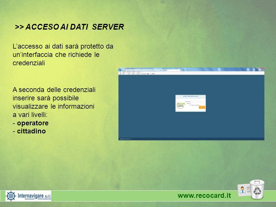 >> ACCESO AI DATI SERVER Laccesso ai dati sarà protetto da uninterfaccia che richiede le credenziali A seconda delle credenziali inserire sarà possibi