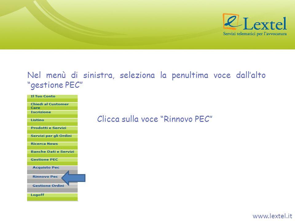www.lextel.it Nel menù di sinistra, seleziona la penultima voce dallalto gestione PEC Clicca sulla voce Rinnovo PEC