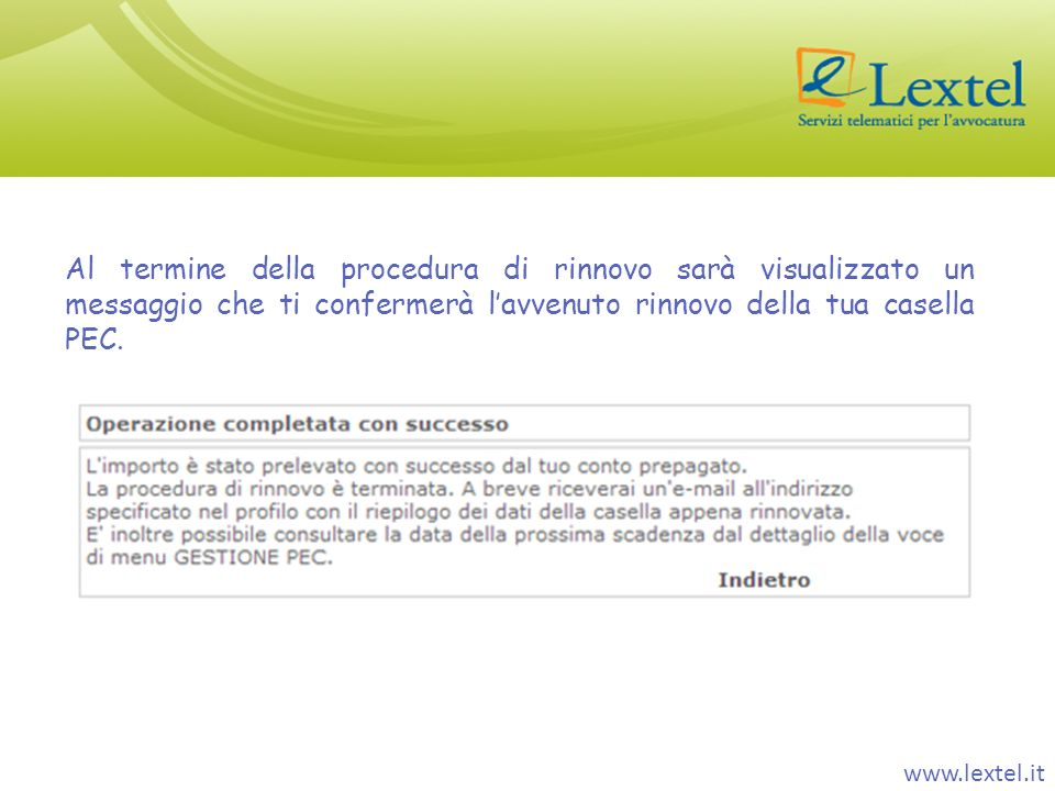 www.lextel.it Al termine della procedura di rinnovo sarà visualizzato un messaggio che ti confermerà lavvenuto rinnovo della tua casella PEC.