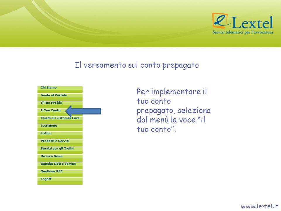 www.lextel.it Il versamento sul conto prepagato Per implementare il tuo conto prepagato, seleziona dal menù la voce il tuo conto.