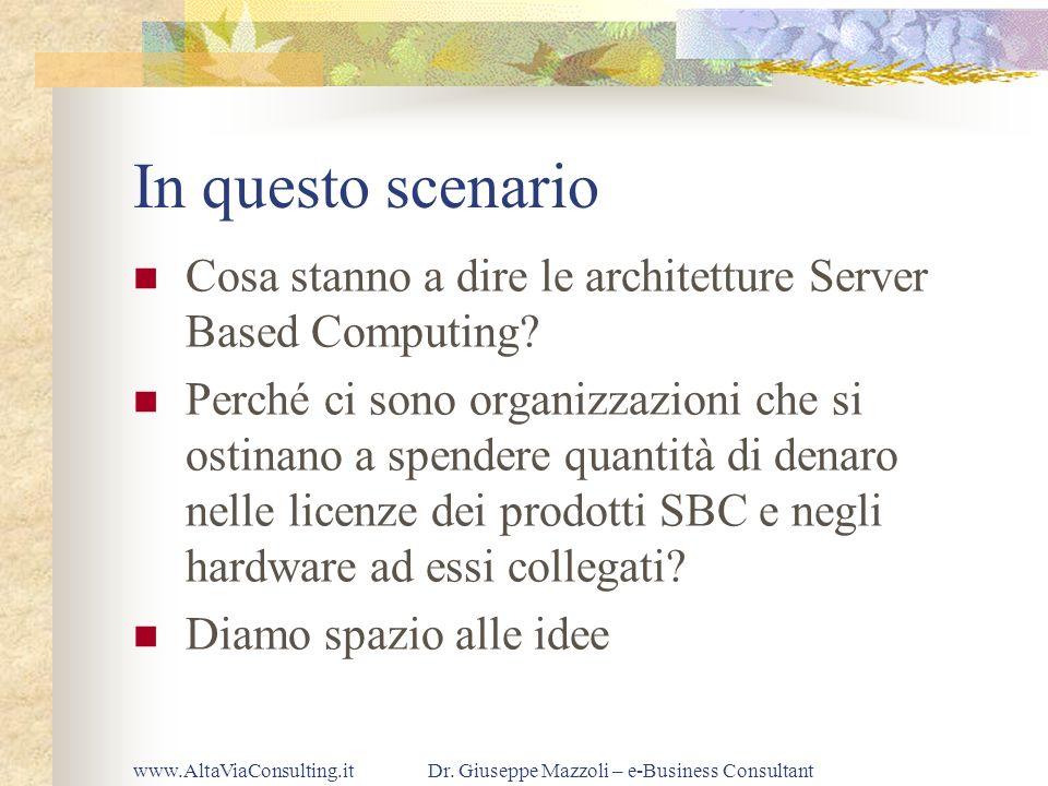 www.AltaViaConsulting.itDr. Giuseppe Mazzoli – e-Business Consultant In questo scenario Cosa stanno a dire le architetture Server Based Computing? Per