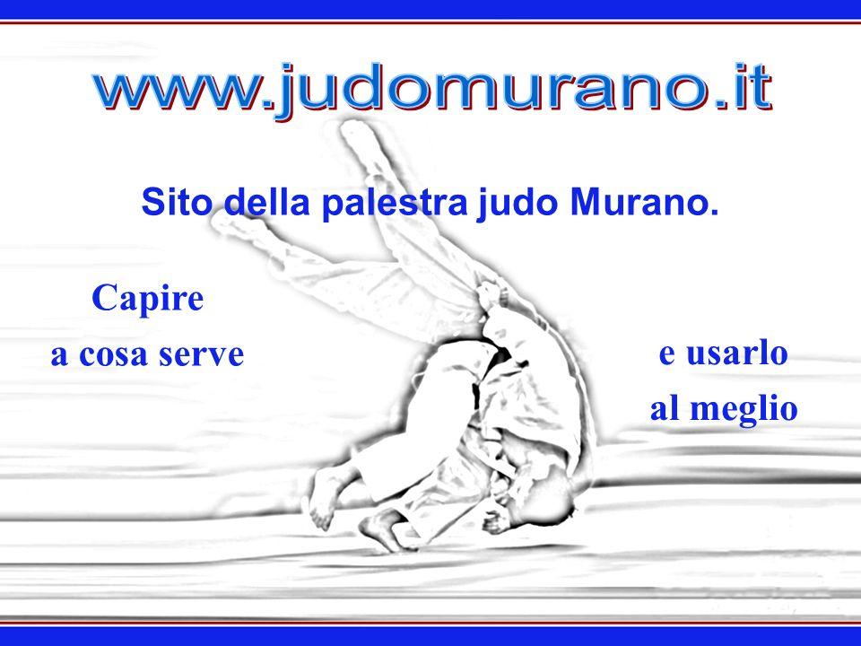 Sito della palestra judo Murano. Capire a cosa serve e usarlo al meglio