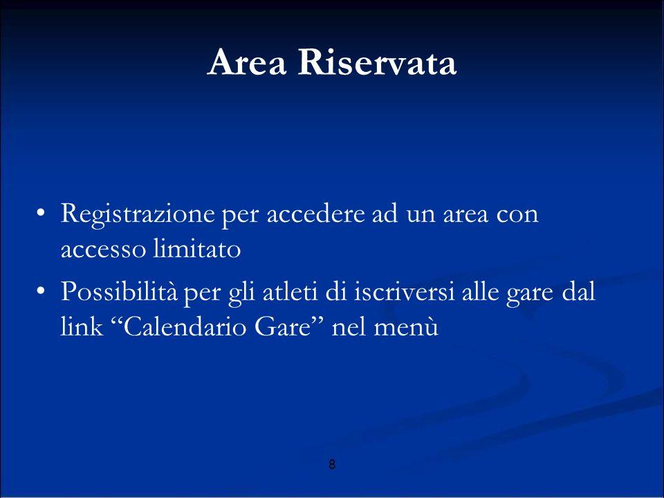 8 Area Riservata Registrazione per accedere ad un area con accesso limitato Possibilità per gli atleti di iscriversi alle gare dal link Calendario Gare nel menù
