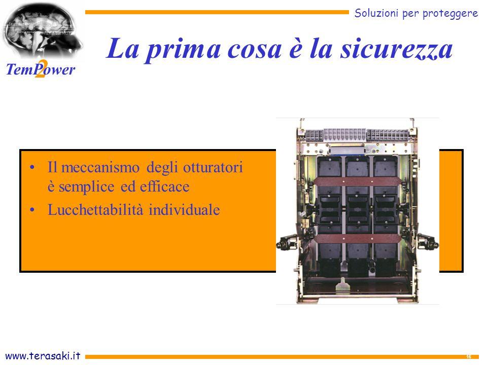 www.terasaki.it Soluzioni per proteggere 2 TemPower 16 Il meccanismo degli otturatori è semplice ed efficace Lucchettabilità individuale La prima cosa è la sicurezza