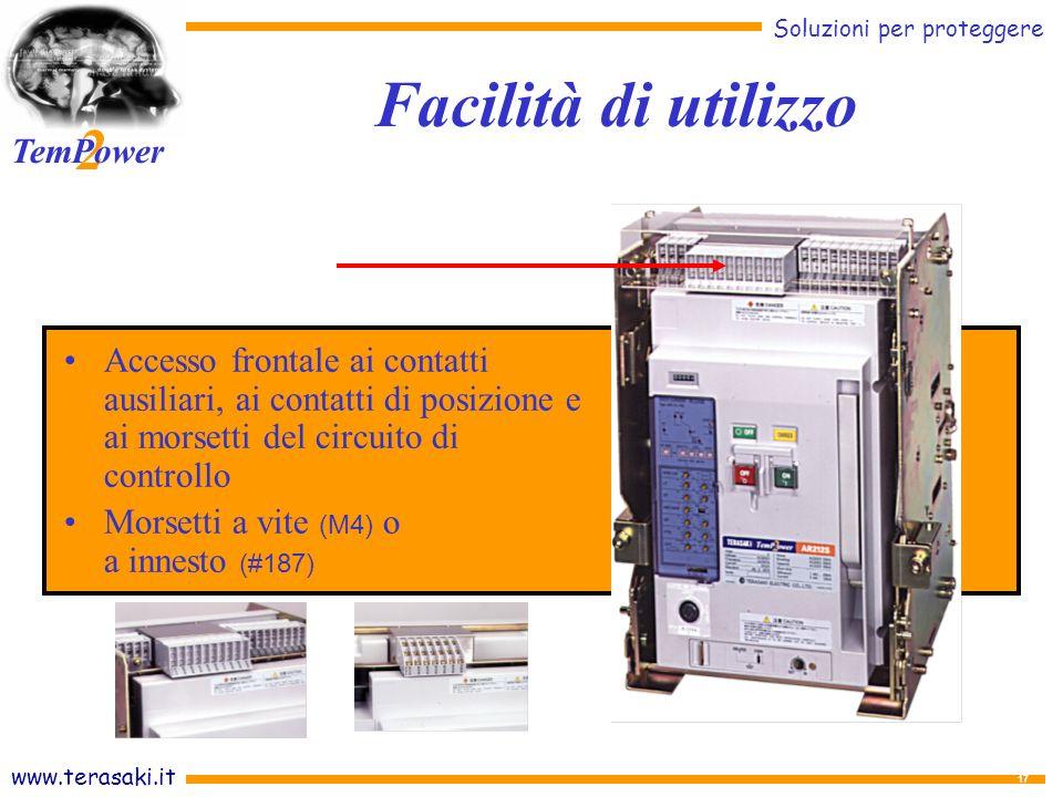 www.terasaki.it Soluzioni per proteggere 2 TemPower 17 Accesso frontale ai contatti ausiliari, ai contatti di posizione e ai morsetti del circuito di controllo Morsetti a vite (M4) o a innesto (#187) Facilità di utilizzo