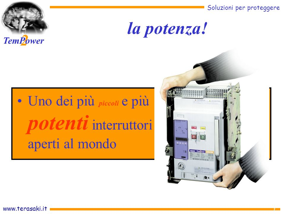 www.terasaki.it Soluzioni per proteggere 2 TemPower 3 AR-S serie standard AR208S-AR212S-AR216S-AR220S AR325S - AR332S -AR440SB AR650S – AR663S 800A~2000A @ 65kA Ics/Icw 3200A @ 85kA Ics/Icw 4000A @ 100kA Ics/Icw 5000A~6300A @ 120kA Ics/Icw Esecuzioni: -Fissa (fino a 3200A) -Estraibile la potenza!
